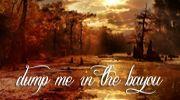 dump me in the bayou